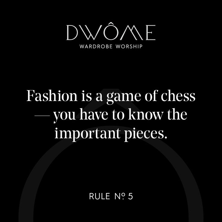 Wardrobe Worship: Fashion is a game of chess - you have to know the important pieces.