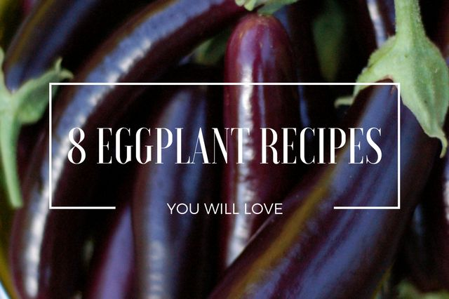 Eight Eggplant Recipes You'll Love from Eve at the Garden of Eating