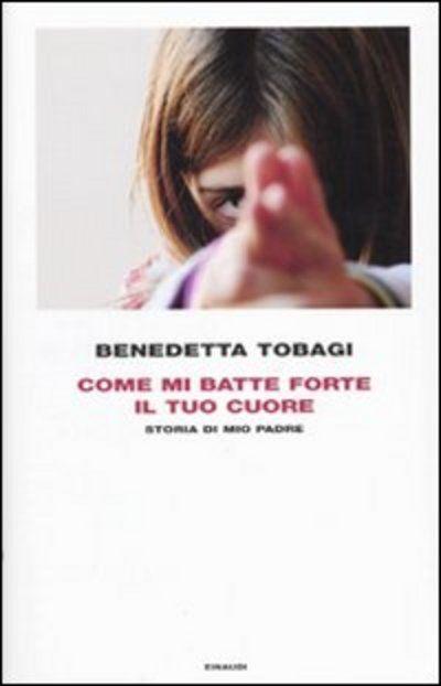 Benedetta Tobagi - Come mi batte forte il tuo cuore