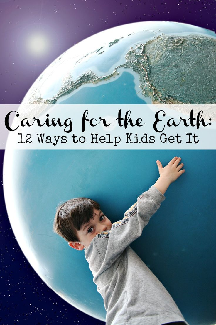 Caring for the Earth - 12 ways to help kids get it.