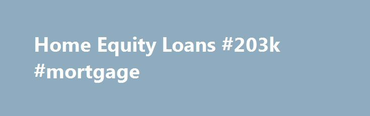 Home Equity Loans #203k #mortgage http://money.remmont.com/home-equity-loans-203k-mortgage/  #best home loan lenders # Home Equity Loans What is a Home Equity Loan ? Home equity is the difference between the fair market value of a property and the balance of the mortgage owed against it. Home equity loans allow homeowners to access their equity in a lump sum of cash, which may be used for a variety of purposes, and is repaid in monthly installments. Home equity loans usually have fixed…