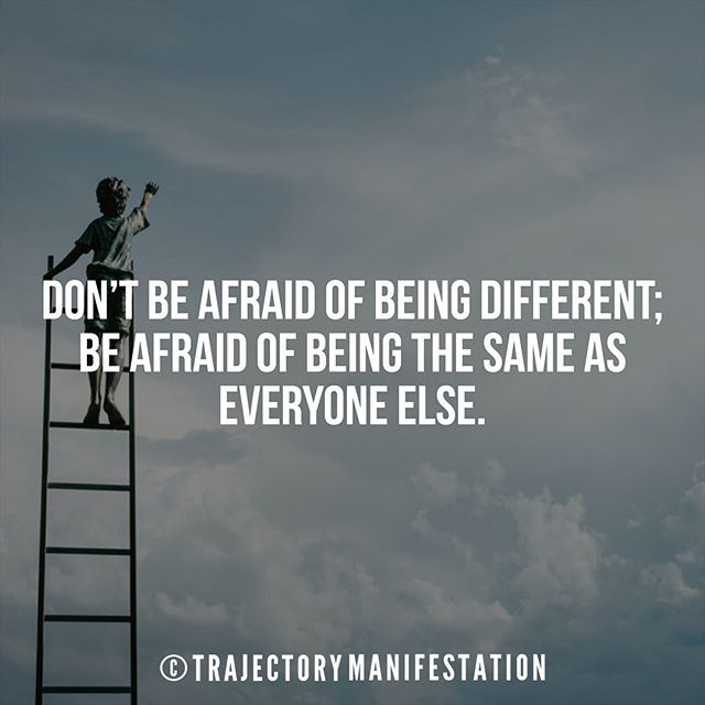 Don T Be Afraid Of Being Different Be Afraid Of Being The Same As Everyone Else Inspirational Quotes Motivation Cool Words Motivational Quotes