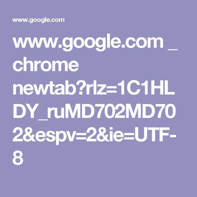 www.google.com _ chrome newtab?rlz=1C1HLDY_ruMD702MD702&espv=2&ie=UTF-8