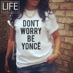""">> Click to Buy << don""""t worry be yonce T-shirt funny quote women tees t shirt beyonce t shirt high quality casual tops tees t shirt  #Affiliate"""