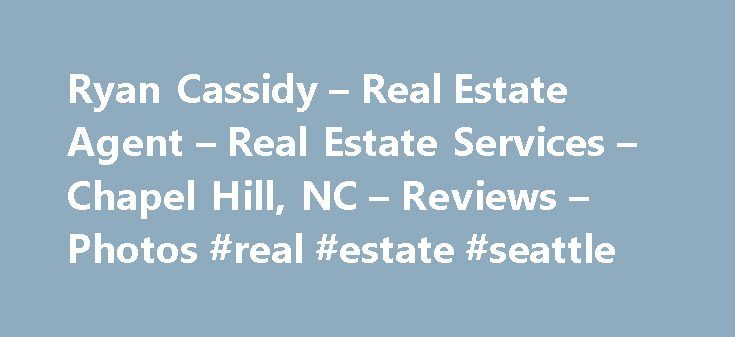 Ryan Cassidy – Real Estate Agent – Real Estate Services – Chapel Hill, NC – Reviews – Photos #real #estate #seattle http://nef2.com/ryan-cassidy-real-estate-agent-real-estate-services-chapel-hill-nc-reviews-photos-real-estate-seattle/  #chapel hill nc real estate # Recommended Reviews I wish there were more stars. We recently used Ryan s services in selling our home in Northern Durham. We can t say enough great things… Read More I wish there were more stars. We recently used Ryan s services…