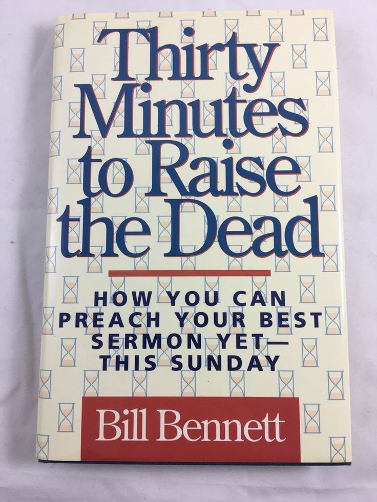 Thirty Minutes to Raise the Dead by Bill Bennett