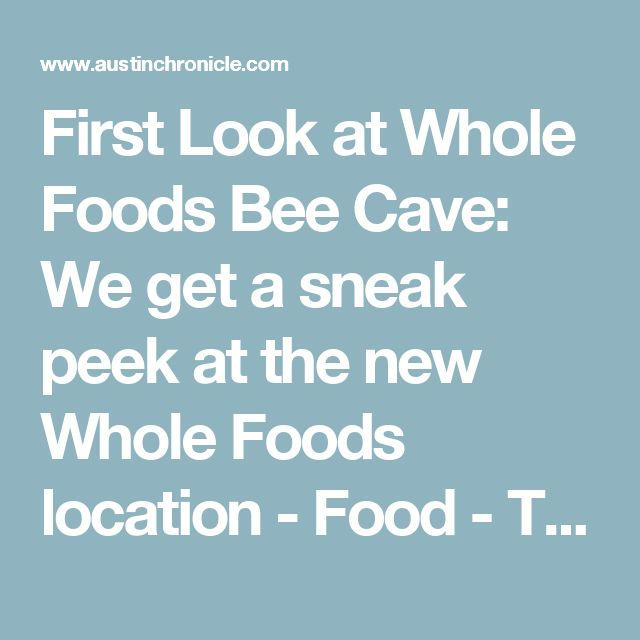 First Look at Whole Foods Bee Cave: We get a sneak peek at the new Whole Foods location - Food - The Austin Chronicle