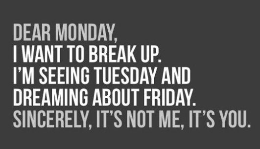 It's not me, it's you.: Monday Memes, Happy Mondays, Funny Mondays, Mondays Memes, Lol Memes, Dramas, Mondays Break, Good Funny Quotes, Dear Mondays