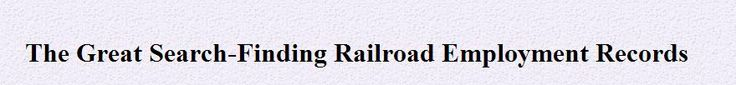 Finding RailRoad Employment Records http://freepages.genealogy.rootsweb.ancestry.com/~sponholz/railroad.html