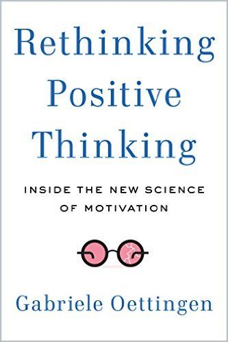Rethinking Positive Thinking: Inside the New Science of Motivation by Gabrielle Oettingen