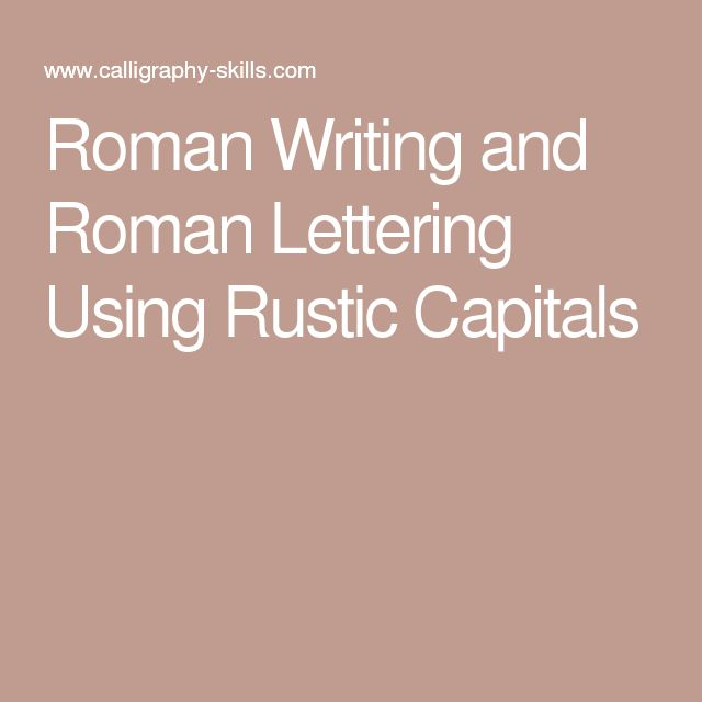 Roman Writing and Roman Lettering Using Rustic Capitals
