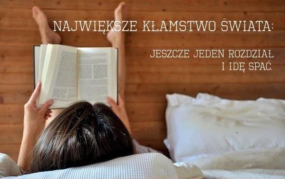 Największe kłamstwo świata: jeszcze jeden rozdział i idę spać.