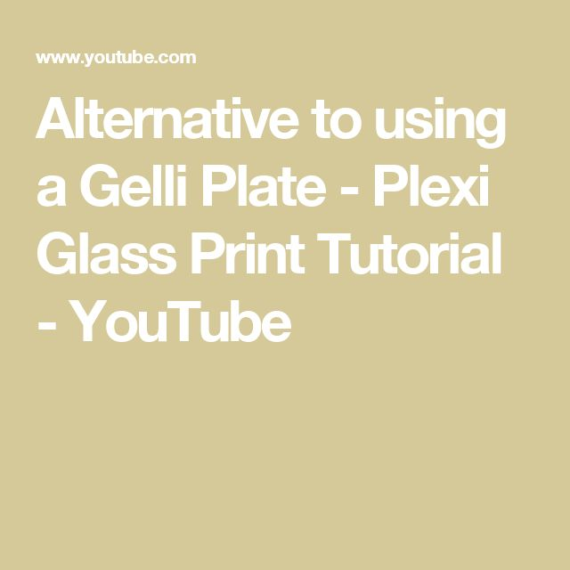 Alternative to using a Gelli Plate - Plexi Glass Print Tutorial - YouTube