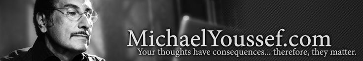 MichaelYoussef.comYour thoughts have consequences... therefore, they matter.