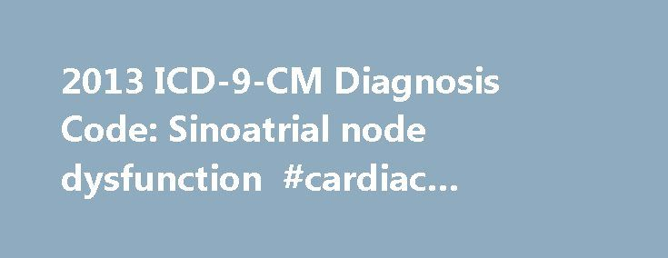2013 ICD-9-CM Diagnosis Code: Sinoatrial node dysfunction #cardiac #ablation #cpt #code http://bedroom.remmont.com/2013-icd-9-cm-diagnosis-code-sinoatrial-node-dysfunction-cardiac-ablation-cpt-code/  # Sinoatrial node dysfunction Short description: Sinoatrial node dysfunct. ICD-9-CM 427.81 is a billable medical code that can be used to indicate a diagnosis on a reimbursement claim, however, 427.81 should only be used for claims with a date of service on or before September 30, 2015. For…