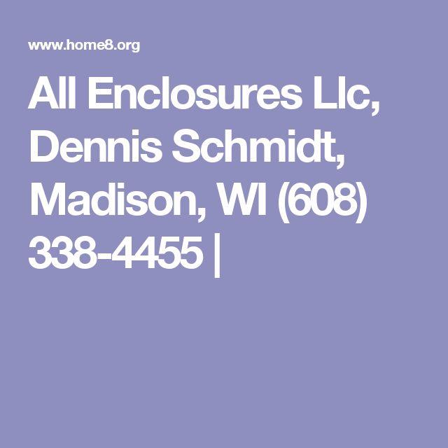 All Enclosures Llc,  Dennis Schmidt, Madison, WI (608) 338-4455 |