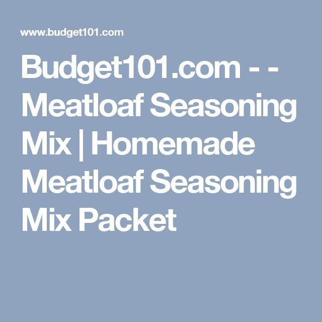 Budget101.com - - Meatloaf Seasoning Mix | Homemade Meatloaf Seasoning Mix Packet