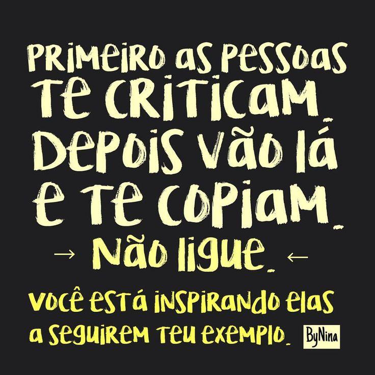 """""""Primeiro as pessoas te criticam. Depois vão lá e te copiam. Não ligue. Você está inspirando elas a seguirem teu exemplo"""". ByNina #frases #pessoas #críticas #cópia #exemplo #comportamento #bynina..."""