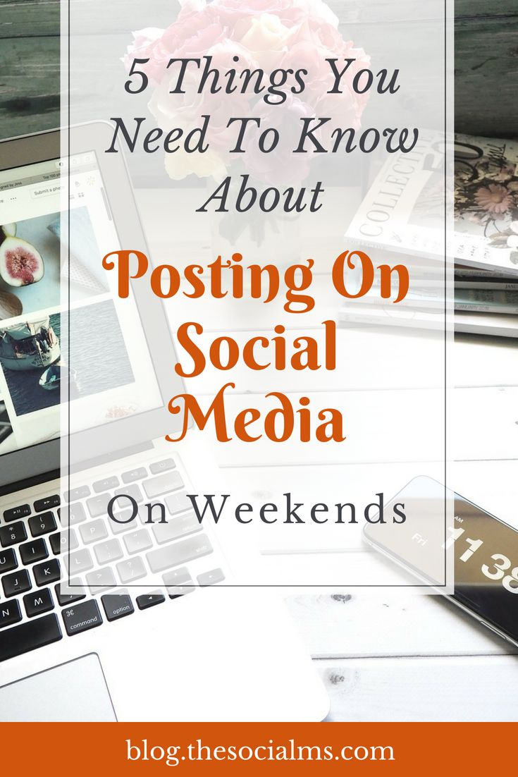 5 Things You Need To Know About Posting On Social Media On Weekends