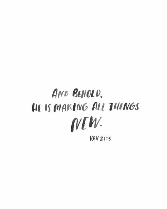"""""""And he who was seated on the throne said, 'Behold, I am making all things new.'"""" Revelation 21:5"""