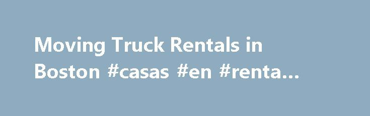 Moving Truck Rentals in Boston #casas #en #renta #monterrey http://renta.nef2.com/moving-truck-rentals-in-boston-casas-en-renta-monterrey/  #cheap van rentals # Simply Self Storage #2400 Terms Conditions A reservation only guarantees the rate once confirmed with a credit card deposit, and shows a customer's preferences for a pick-up location, drop-off location, time of rental, date of rental and equipment type. The pick-up location, drop-off location, time of rental and date of rental…