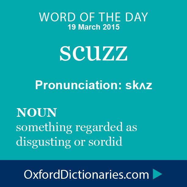 scuzz (noun): something regarded as disgusting or sordid. Word of the Day for 19 March 2015. #WOTD #WordoftheDay #scuzz