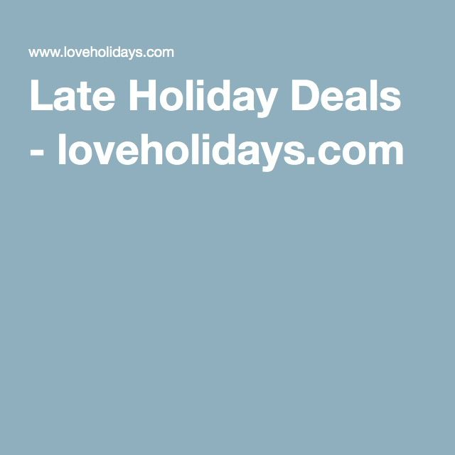 Late Holiday Deals - loveholidays.com