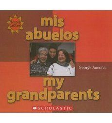 Mis Abuelos/My Grandparents by George Ancona celebrates two of the most important people in our lives.