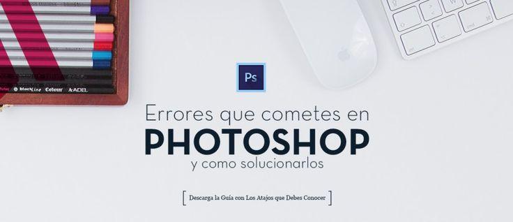 9 Errores que Cometes en Photoshop y como Solucionarlos