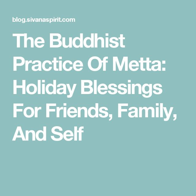 The Buddhist Practice Of Metta: Holiday Blessings For Friends, Family, And Self