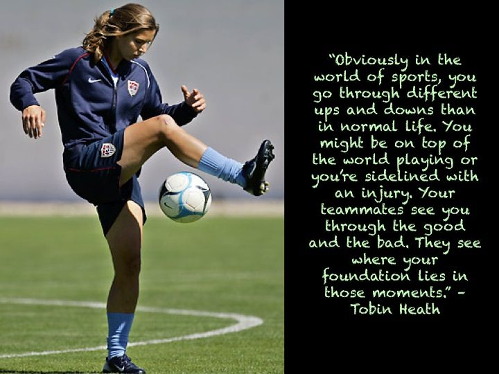 """""""Obviously in the world of sports, you go through different ups and downs than in normal life. You might be on top of the world playing or you're sidelined with an injury. Your teammates see you through the good and the bad. They see where your foundation lies in those moments."""" –Tobin Heath. #tobinheath #USWNT #soccer"""