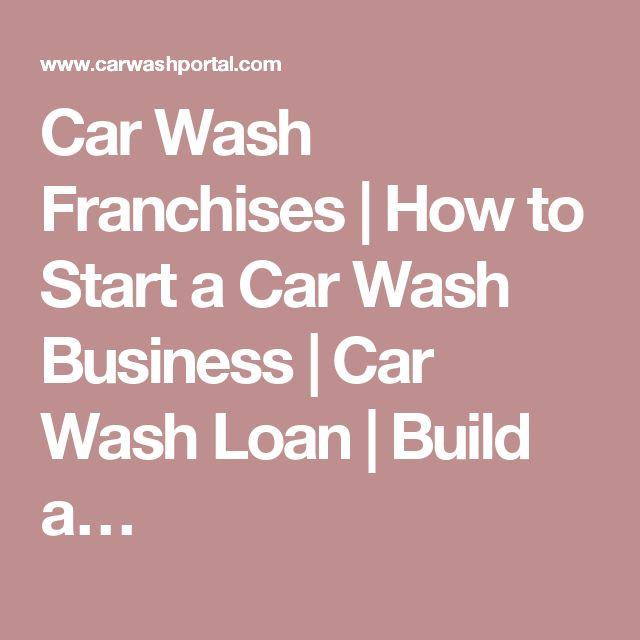 Car Wash Franchises | How to Start a Car Wash Business | Car Wash Loan | Build a…