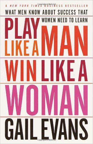 career books for women, Play Like a Man, Play Like a Man Win Like a Woman, Gail Evans, An honest and practical handbook that reveals important insights into relationships between men and women and work, Play Like a Man, Win Like a Woman, is a must-read for every woman who wants to leverage her power in the workplace.