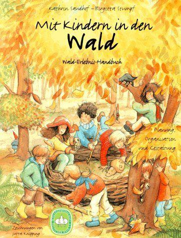 Mit Kindern in den Wald: Wald-Erlebnis-Handbuch. Planung ...