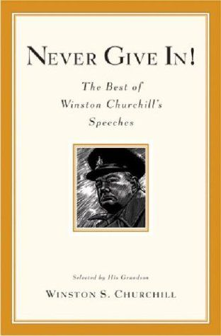Never Give In! The Best of Winston Churchill's Speeches by Winston Churchill http://www.amazon.com/dp/0786888709/ref=cm_sw_r_pi_dp_VUtJtb08BZB1FXHP