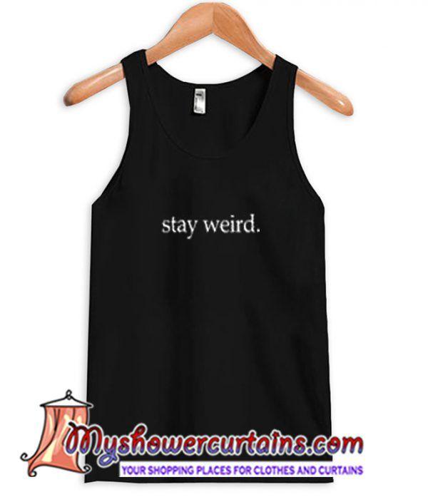 Stay Weird Tanktop