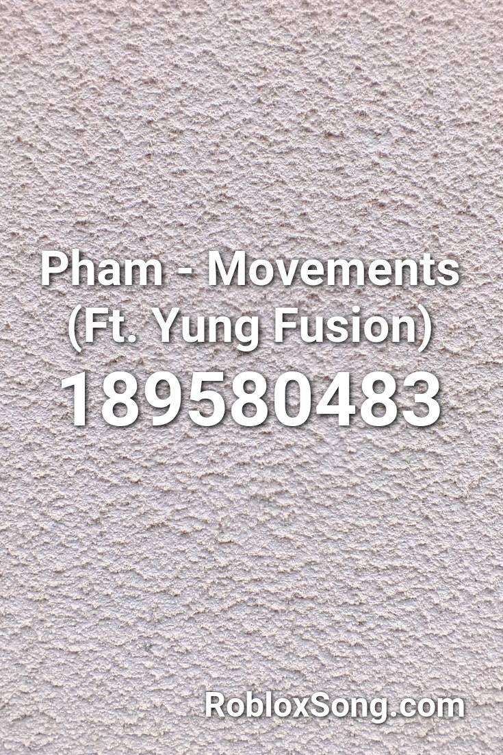 Pham Movements Ft Yung Fusion Roblox Id Roblox Music Codes