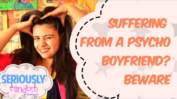 Suffering From A Psycho Boyfriend ? BEWARE || Seriously Random With Geet...