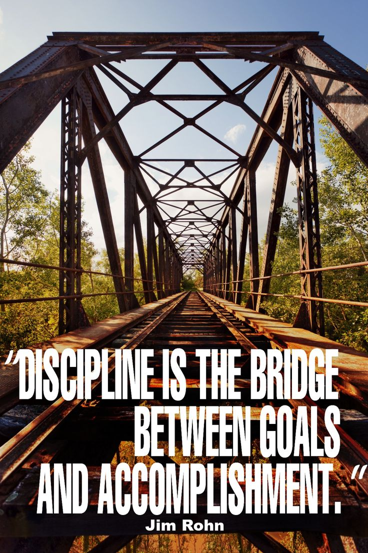 """Discipline is the bridge between goals and accomplishment."" - Jim Rohn {17 Inspiring Quotes about Goals}"