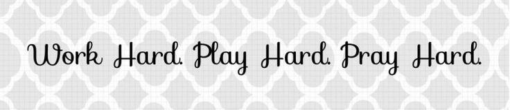 Work Hard.Play Hard.Pray Hard   A Rustic Faith