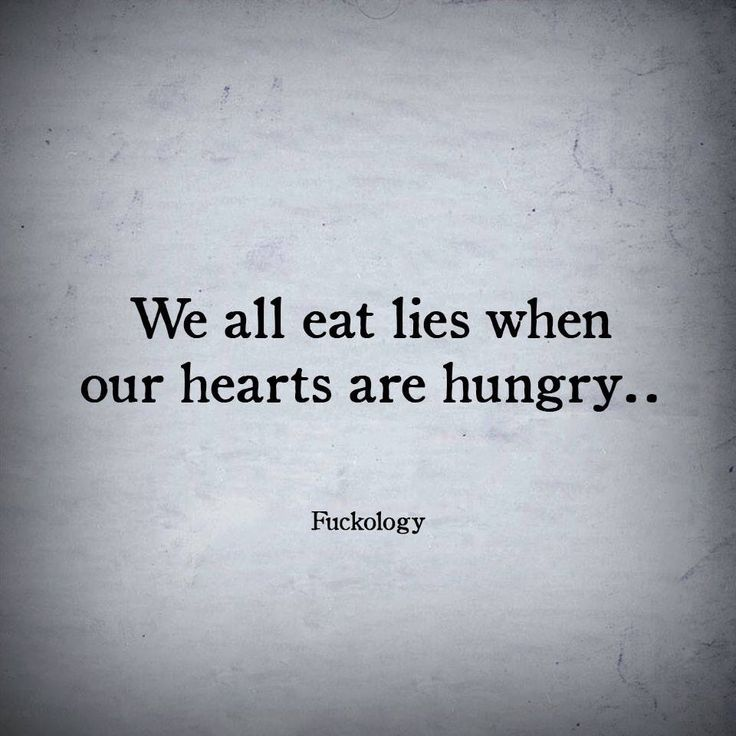 We all eat lies when our hearts are hungry...