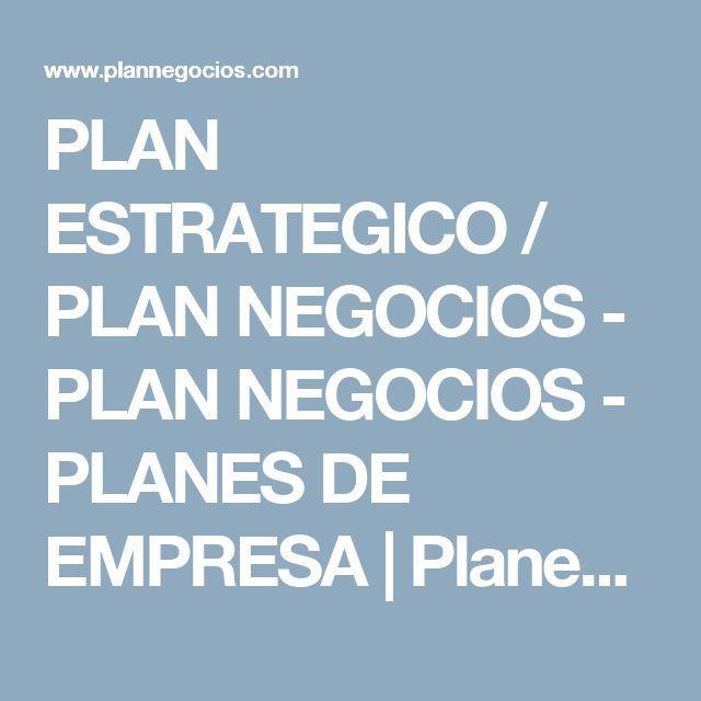 PLAN ESTRATEGICO / PLAN NEGOCIOS - PLAN NEGOCIOS - PLANES DE EMPRESA | Planes de negocio | Planes para empresas