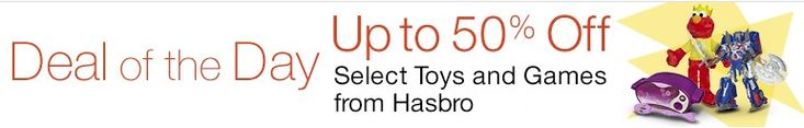 Save up to 50% Off Select Hasbro Toys  Deal of the Day: Save up to 50% Off Select Hasbro Toys for 12/01/2014 only!     Save on select Hasbro toys, including NERF, Transformers, plush, and more. $5.49 – $84.99 Today only, Save up to 50% on select toys and games from Hasbro. Also, for an even greater value, take advantage of FREE Shipping (restrictions apply) and Prime (restrictions apply).