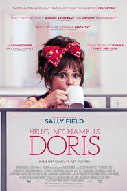 Hello, My Name Is Doris (2016) =========> A self-help seminar inspires a sixty-something woman to romantically pursue her..... ( Sally Field | Beth Behrs | Max Greenfield | Stephen Root )