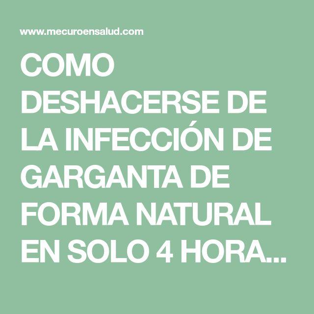 COMO DESHACERSE DE LA INFECCIÓN DE GARGANTA DE FORMA NATURAL EN SOLO 4 HORAS   Me curo en Salud