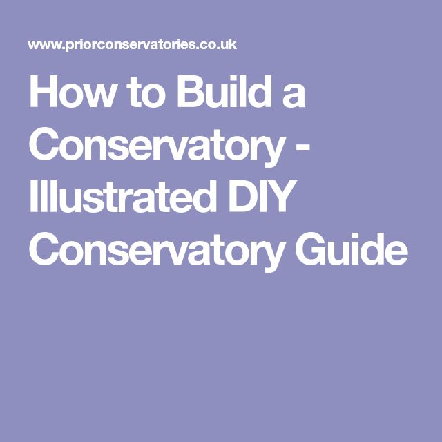 How to Build a Conservatory - Illustrated DIY Conservatory Guide