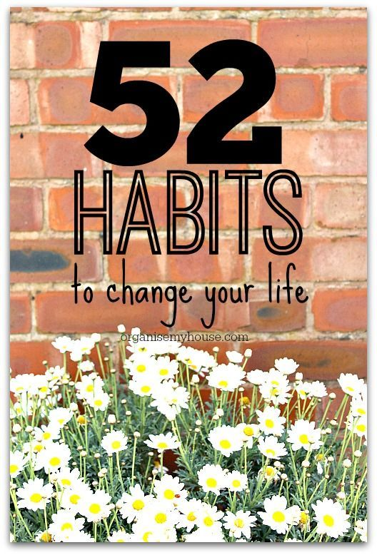 Habits can literally change your life - create good habits and you will create an easier and less stressful life. Get organised now with these 52 new habits along with a benefit for each for added motivation.