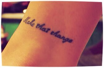 """""""Make that change"""" tattoo <3 Man in the Mirror by: Michael Jackson"""