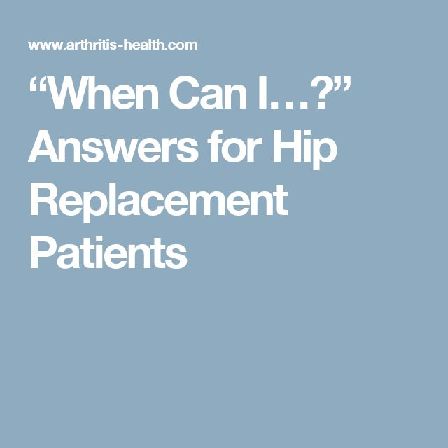 """""""When Can I…?"""" Answers for Hip Replacement Patients"""