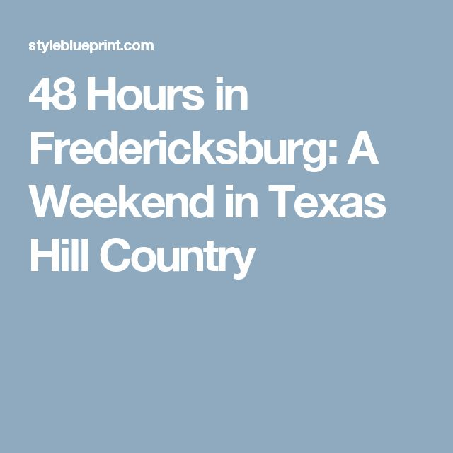 48 Hours in Fredericksburg: A Weekend in Texas Hill Country